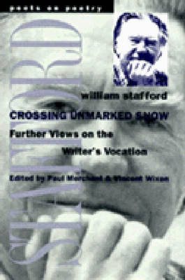 Crossing Unmarked Snow: Further Views on the Writer's Vocation - Poets on Poetry (Paperback)