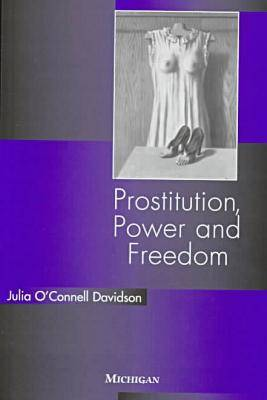 Prostitution, Power and Freedom (Paperback)