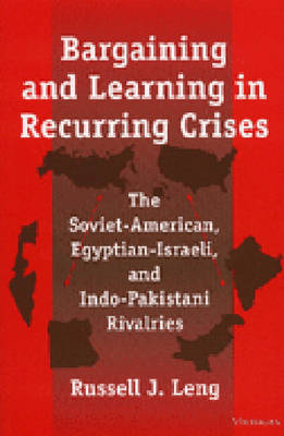 Bargaining and Learning in Recurring Crises: The Soviet-American, Egyptian-Israeli and Indo-Pakistani Rivalries (Paperback)