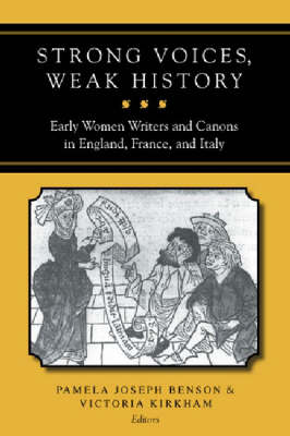 Strong Voices, Weak History: Early Women Writers and Canons in England, France, and Italy (Hardback)