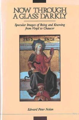 Now Through a Glass Darkly: Specular Images of Being and Knowing from Virgil to Chaucer (Hardback)