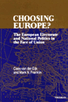 Choosing Europe?: The European Electorate and National Politics in the Face of Union (Hardback)