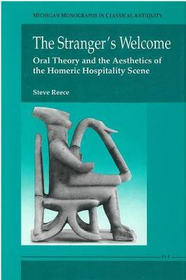 Stranger's Welcome: Oral Theory and the Aesthetics of the Homeric Hospitality Scene - Michigan Monographs in Classical Antiquity (Hardback)