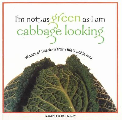 I'm Not as Green as I am Cabbage Looking (Paperback)
