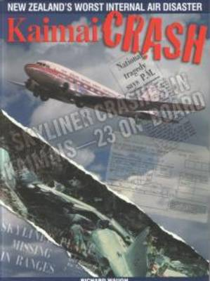 Kaimai Crash: New Zealand's Worst Internal Air Disaster (Paperback)