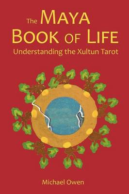 The Maya Book of Life: Understanding the Xultun Tarot (Paperback)