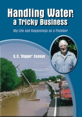 Handling Water: Tricky Business: My Life and Happenings as a Plumber (Paperback)