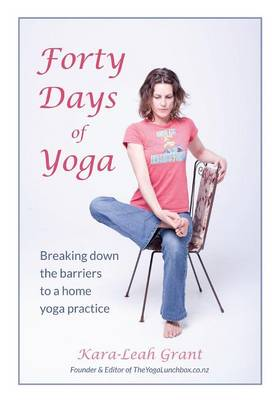 Forty Days of Yoga: Breaking Down the Barriers to a Home Yoga Practice (Paperback)