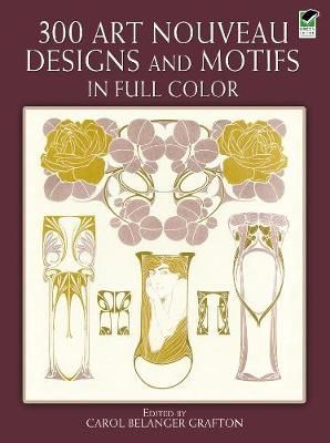 300 Art Nouveau Designs and Motifs in Full Color - Dover Pictorial Archives (Paperback)