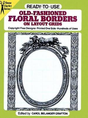 Ready to Use Old Fashioned Floral Borders on Layout Grids - Dover Clip Art Ready-to-Use (Kit)