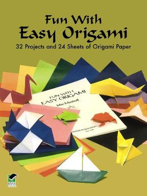 Fun with Easy Origami: 32 Projects and 24 Sheets of Origami Paper - Dover Origami Papercraft (Paperback)
