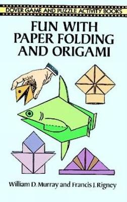 Fun With Paper Folding and Origami - Dover Children's Activity Books (Paperback)