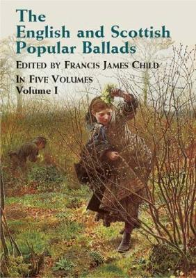 English and Scottish Popular Ballads: Volume 1 (Paperback)