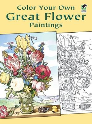 Color Your Own Great Flower Paintings - Dover Art Coloring Book (Mixed media product)