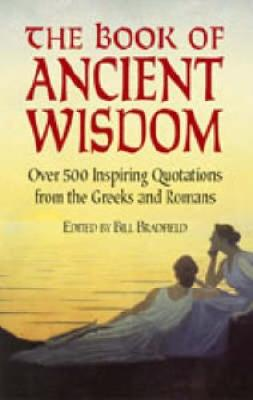 The Book of Ancient Wisdom: Over 500 Inspiring Quotations from the Greeks and Romans (Paperback)