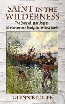 Saint in the Wilderness: The Story of Isaac Jogues, Missionary and Martyr in the New World (Paperback)