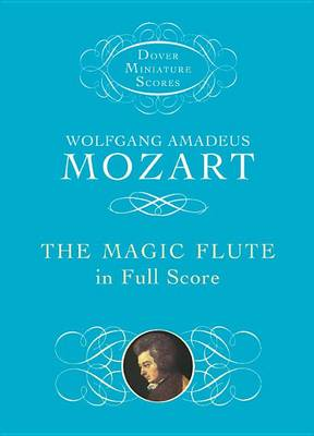Wolfgang Amadeus Mozart: The Magic Flute in Full Score (Paperback)