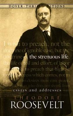 The Strenuous Life: Essays and Addresses - Dover Thrift Editions (Paperback)