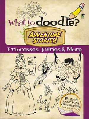 What to Doodle? Adventure Stories! Princesses, Fairies and More - Dover Doodle Books (Paperback)