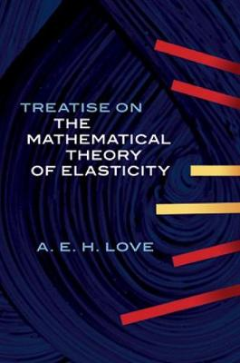 A Treatise on the Mathematical Theory of Elasticity - Dover Books on Engineering (Paperback)
