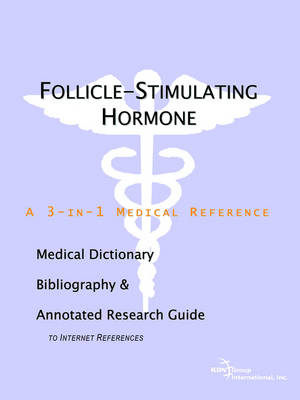 Follicle-Stimulating Hormone - A Medical Dictionary, Bibliography, and Annotated Research Guide to Internet References (Paperback)