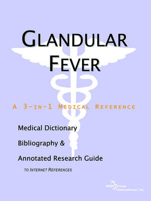 Glandular Fever - A Medical Dictionary, Bibliography, and Annotated Research Guide to Internet References (Paperback)