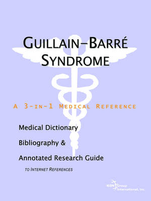 Guillain-Barre Syndrome - A Medical Dictionary, Bibliography, and Annotated Research Guide to Internet References (Paperback)