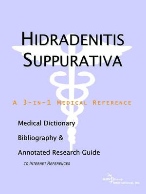 Hidradenitis Suppurativa - A Medical Dictionary, Bibliography, and Annotated Research Guide to Internet References (Paperback)
