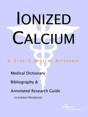 Ionized Calcium - A Medical Dictionary, Bibliography, and Annotated Research Guide to Internet References (Paperback)