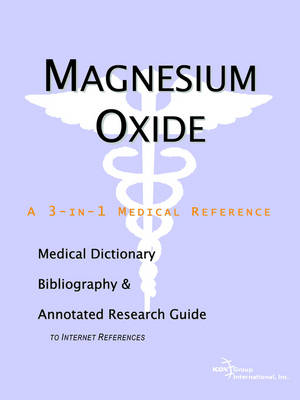 Magnesium Oxide - A Medical Dictionary, Bibliography, and Annotated Research Guide to Internet References (Paperback)