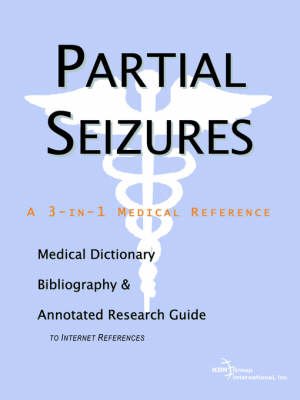Partial Seizures - A Medical Dictionary, Bibliography, and Annotated Research Guide to Internet References (Paperback)