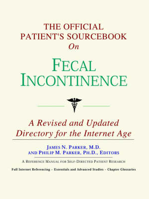 The Official Patient's Sourcebook on Fecal Incontinence: A Revised and Updated Directory for the Internet Age (Paperback)