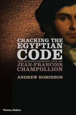 Cracking the Egyptian Code: The Revolutionary Life of Jean-Francois Champollion (Hardback)