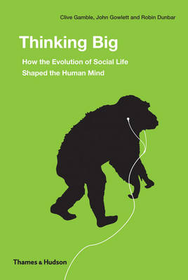 Thinking Big: How the Evolution of Social Life Shaped the Human Mind (Hardback)