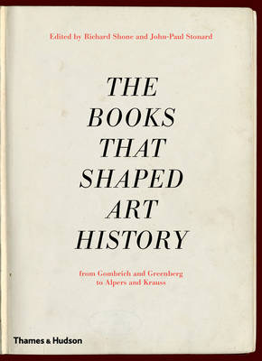 The Books That Shaped Art History: From Gombrich and Greenberg to Alpers and Krauss (Hardback)