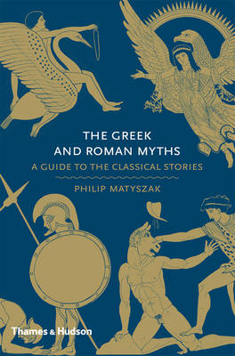 The Greek and Roman Myths: A Guide to the Classical Stories (Hardback)