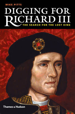 Digging for Richard III: How Archaeology Found the King (Hardback)