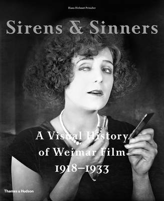 Sirens and Sinners: A Visual History of Weimar Film 1918-1933 (Hardback)