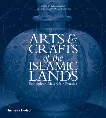 Arts and Crafts of the Islamic Lands: Principles Materials Practice (Hardback)