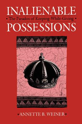 Inalienable Possessions: The Paradox of Keeping-while-giving (Paperback)