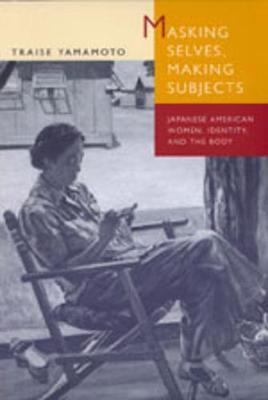 Masking Selves, Making Subjects: Japanese American Women, Identity and the Body (Paperback)