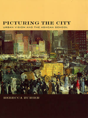 Picturing the City: Urban Vision and the Ashcan School (Hardback)