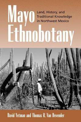 Mayo Ethnobotany: Land, History and Traditional Knowledge in Northwest Mexico (Hardback)