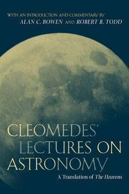 "Cleomedes' Lectures on Astronomy: A Translation of ""The Heavens"" - Hellenistic Culture and Society No.42 (Hardback)"
