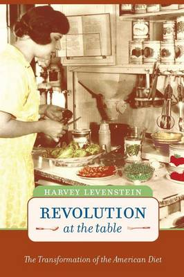 Revolution at the Table: The Transformation of the American Diet - California Studies in Food and Culture v. 7 (Paperback)