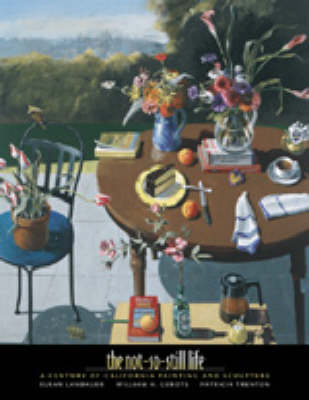 The Not-So-Still-Life: A Century of California Painting and Sculpture (Paperback)