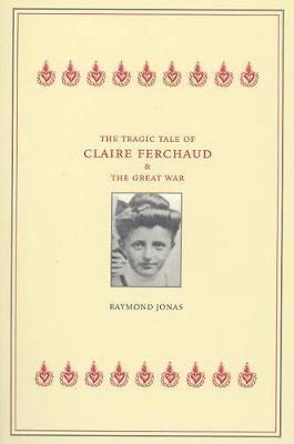 The Tragic Tale of Claire Ferchaud and the Great War (Paperback)