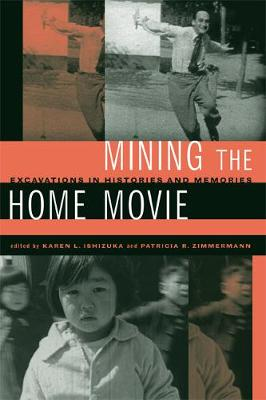 Mining the Home Movie: Excavations in Histories and Memories (Paperback)