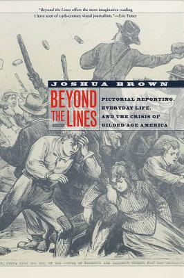 Beyond the Lines: Pictorial Reporting, Everyday Life, and the Crisis of Gilded Age America (Paperback)