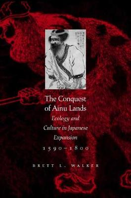 The Conquest of Ainu Lands: Ecology and Culture in Japanese Expansion, 1590-1800 (Paperback)